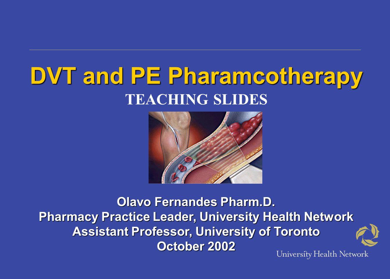 DVT and PE Pharamcotherapy TEACHING SLIDES Olavo Fernandes Pharm.D.
