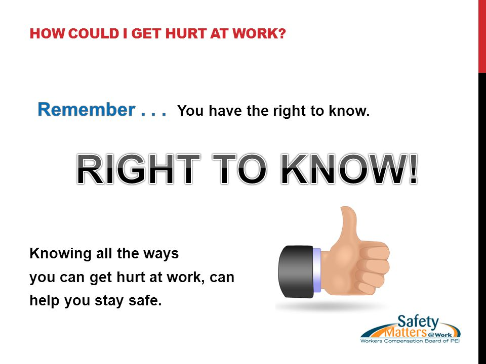 WHEN DO I SAY, NO! .All workers have the right to refuse unsafe work.