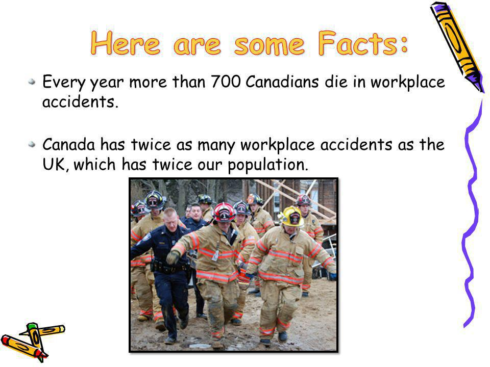 Every year more than 700 Canadians die in workplace accidents.