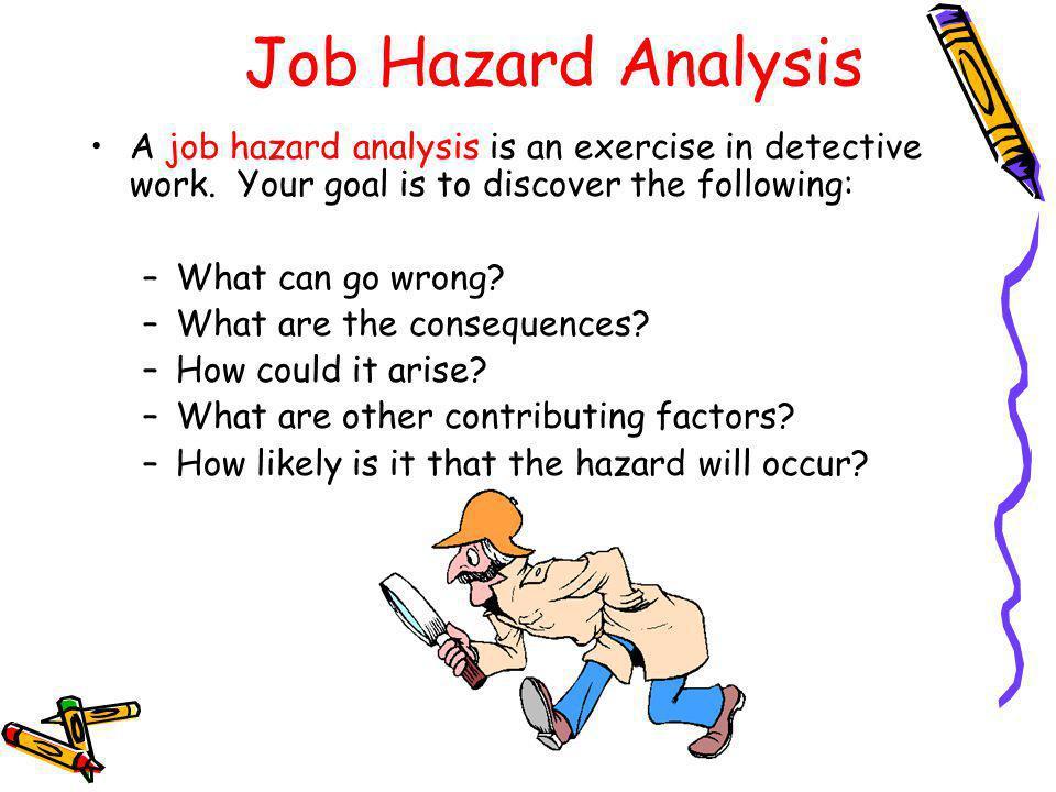 Job Hazard Analysis A job hazard analysis is an exercise in detective work.