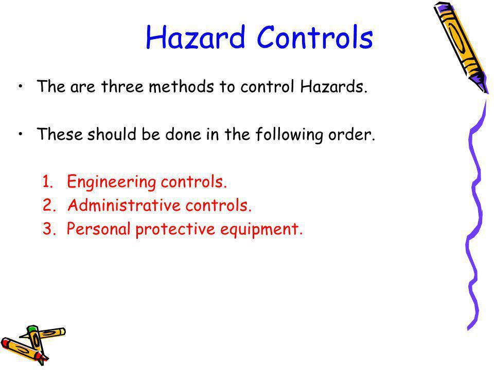 Hazard Controls The are three methods to control Hazards.