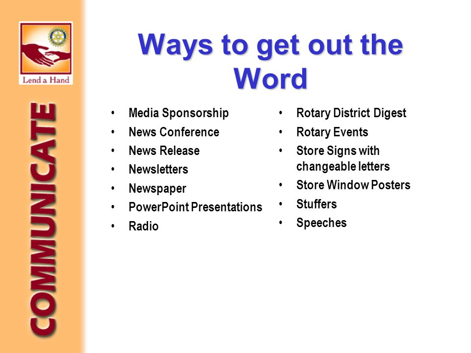 Ways to get out the Word Media Sponsorship News Conference News Release Newsletters Newspaper PowerPoint Presentations Radio Rotary District Digest Ro