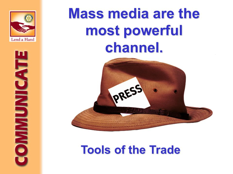 Mass media are the most powerful channel. Tools of the Trade