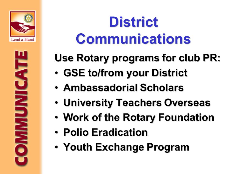 District Communications Use Rotary programs for club PR: GSE to/from your DistrictGSE to/from your District Ambassadorial ScholarsAmbassadorial Schola