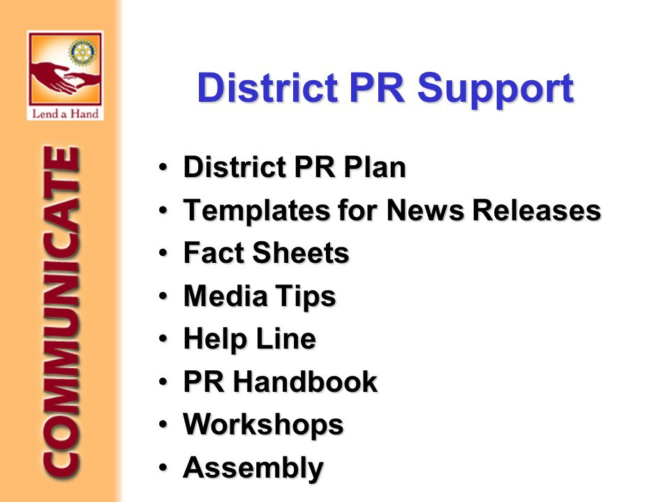 District PR Support District PR PlanDistrict PR Plan Templates for News ReleasesTemplates for News Releases Fact SheetsFact Sheets Media TipsMedia Tips Help LineHelp Line PR HandbookPR Handbook WorkshopsWorkshops AssemblyAssembly