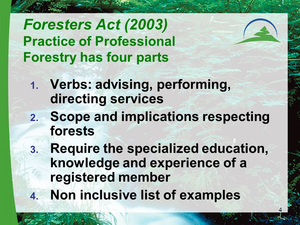 4 Foresters Act (2003) Practice of Professional Forestry has four parts 1.