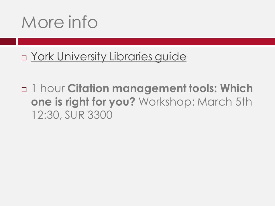 More info  York University Libraries guide York University Libraries guide  1 hour Citation management tools: Which one is right for you.