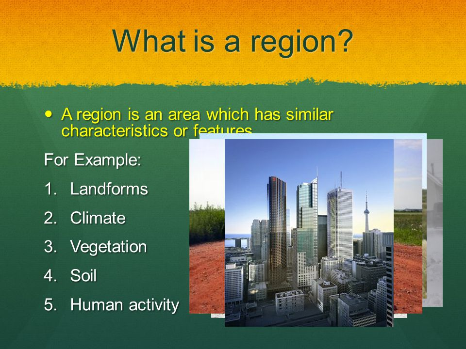 What is a region? A region is an area which has similar characteristics or features. A region is an area which has similar characteristics or features