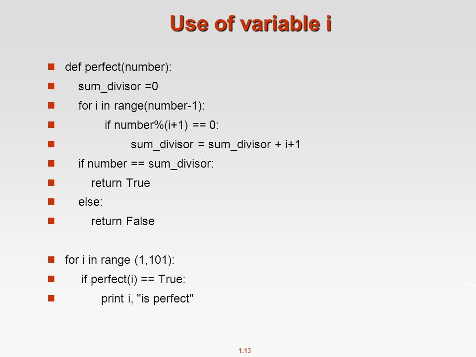 1.13 Use of variable i def perfect(number): sum_divisor =0 for i in range(number-1): if number%(i+1) == 0: sum_divisor = sum_divisor + i+1 if number =
