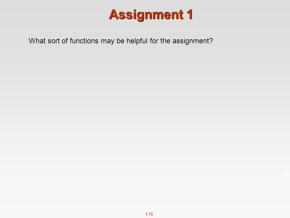 1.15 Assignment 1 What sort of functions may be helpful for the assignment?