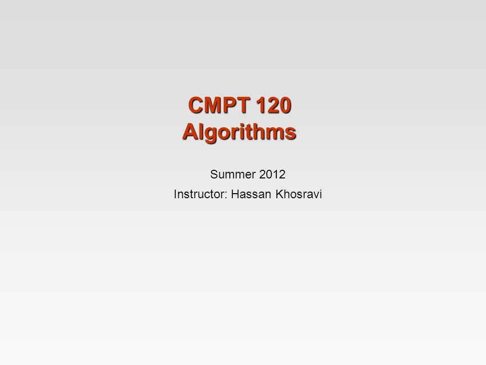 CMPT 120 Algorithms Summer 2012 Instructor: Hassan Khosravi
