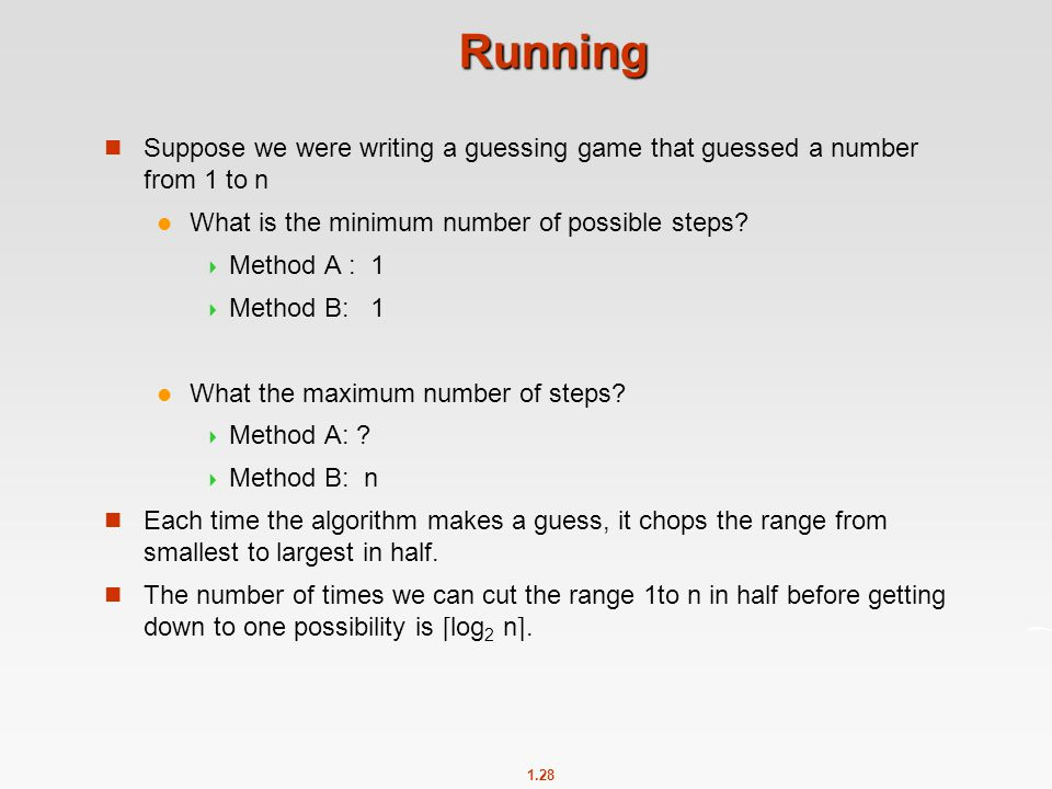 1.28 Running Suppose we were writing a guessing game that guessed a number from 1 to n What is the minimum number of possible steps?  Method A : 1 