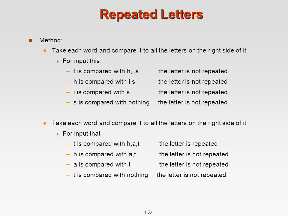 1.33 Repeated Letters Method: Take each word and compare it to all the letters on the right side of it  For input this –t is compared with h,i,s the