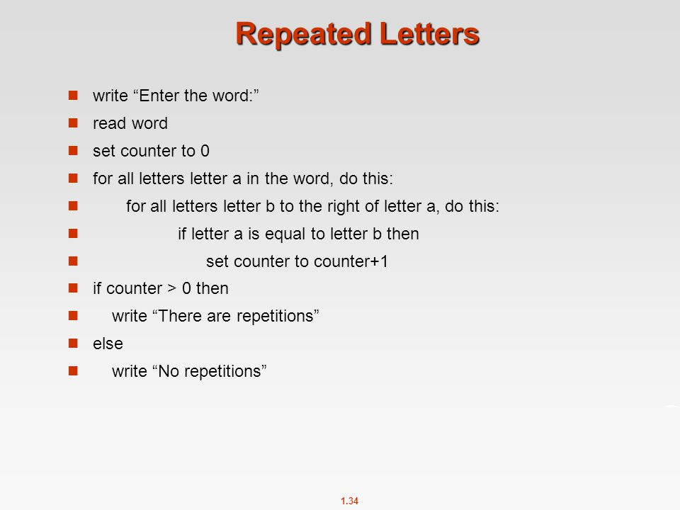 """1.34 Repeated Letters write """"Enter the word:"""" read word set counter to 0 for all letters letter a in the word, do this: for all letters letter b to th"""