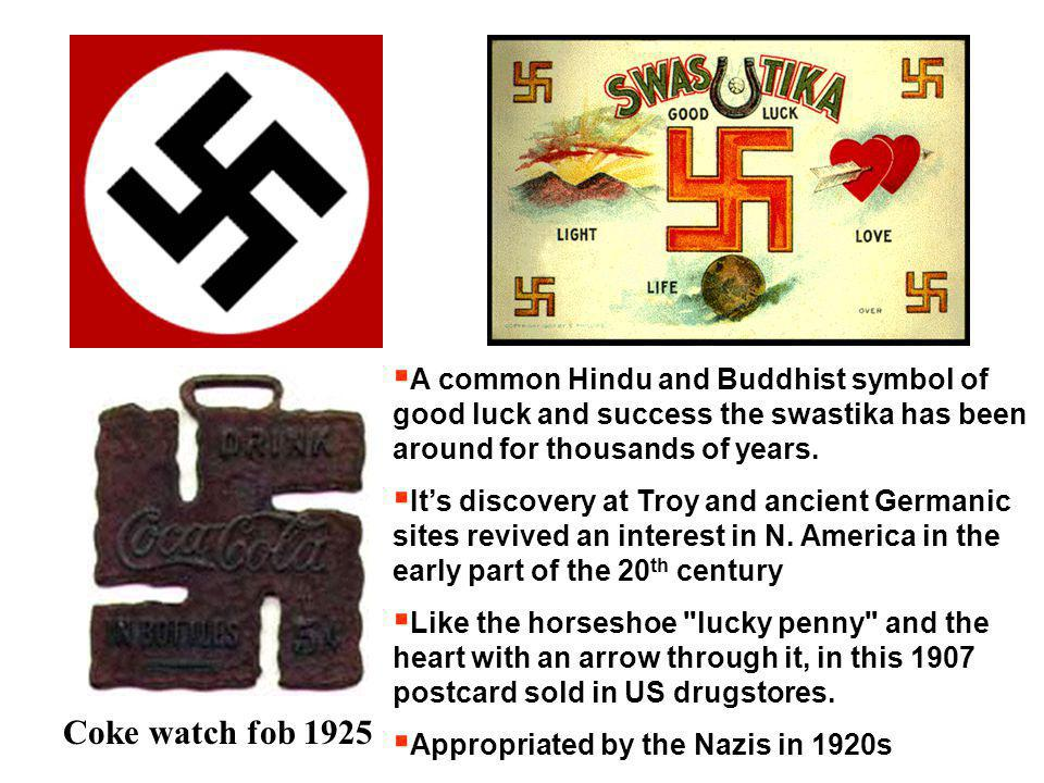 Coke watch fob 1925  A common Hindu and Buddhist symbol of good luck and success the swastika has been around for thousands of years.  It's discover