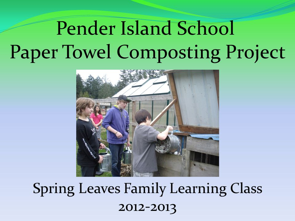 Pender Island School Paper Towel Composting Project Spring Leaves Family Learning Class 2012-2013