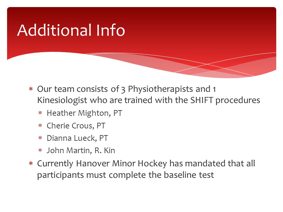  Our team consists of 3 Physiotherapists and 1 Kinesiologist who are trained with the SHIFT procedures  Heather Mighton, PT  Cherie Crous, PT  Dianna Lueck, PT  John Martin, R.