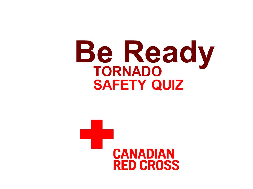TORNADO SAFETY QUIZ Be Ready