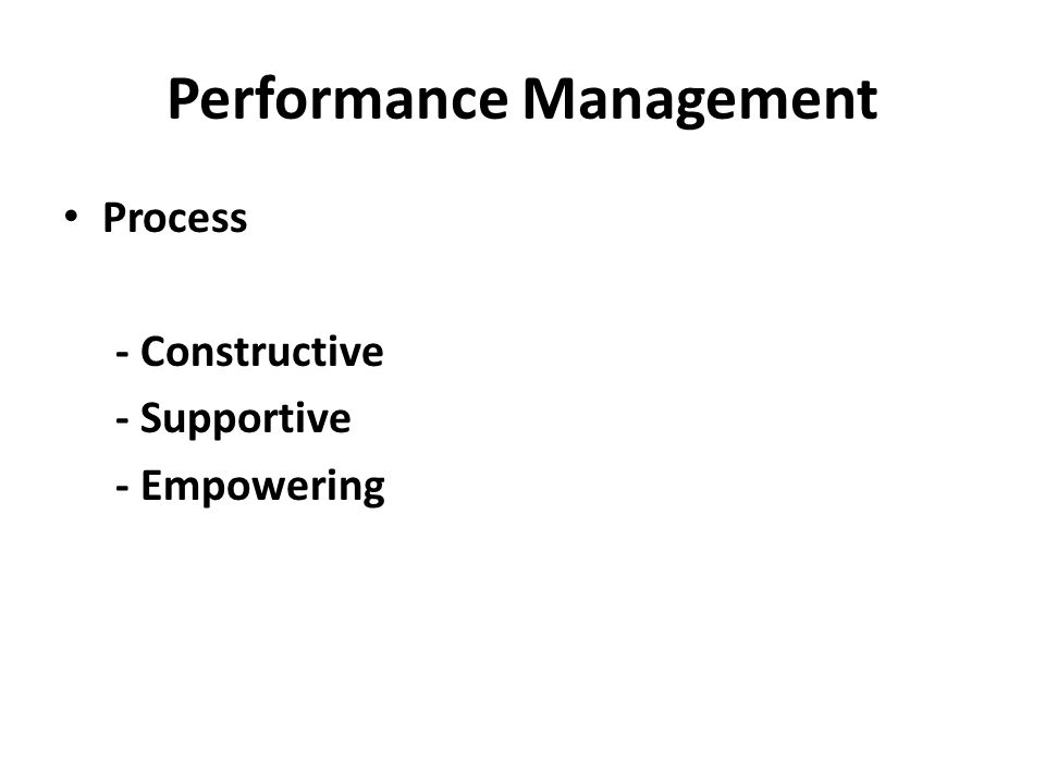 Performance Management Process - Constructive - Supportive - Empowering