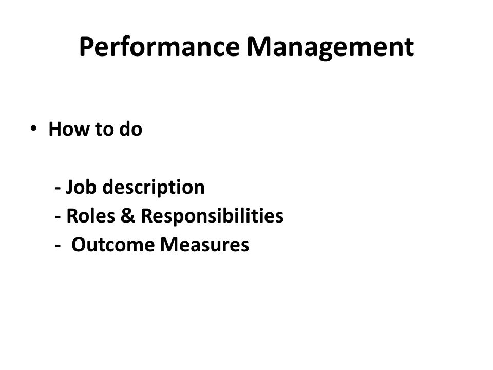 Performance Management How to do - Job description - Roles & Responsibilities - Outcome Measures