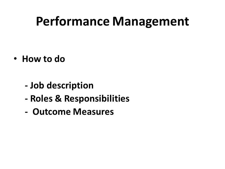 Performance Management How to do - Job description - Roles & Responsibilities - Outcome Measures