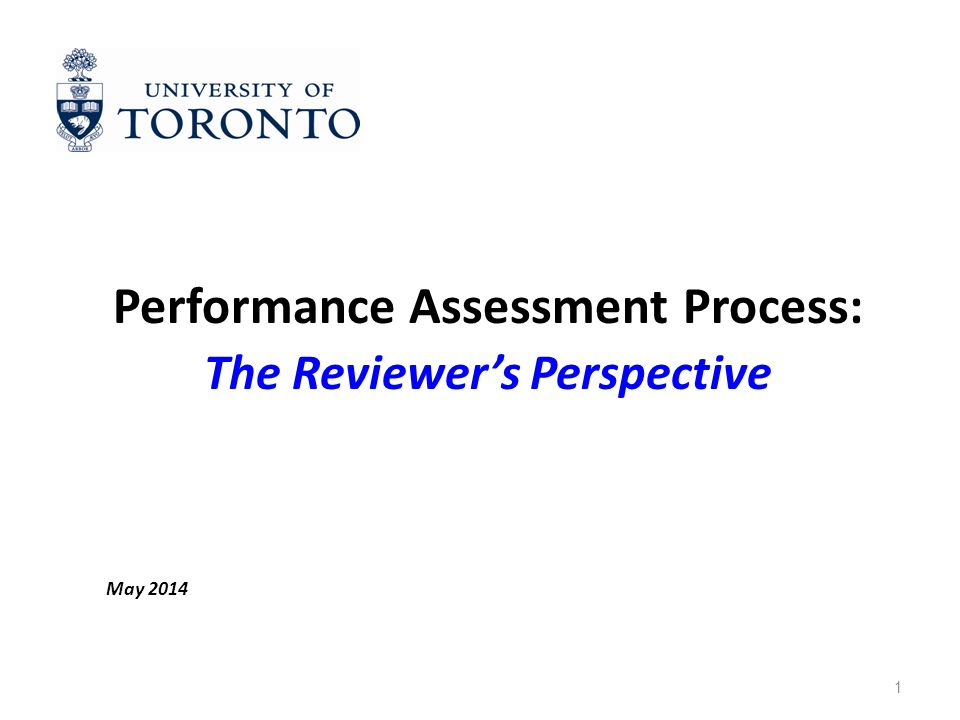 1 Performance Assessment Process: The Reviewer's Perspective May 2014