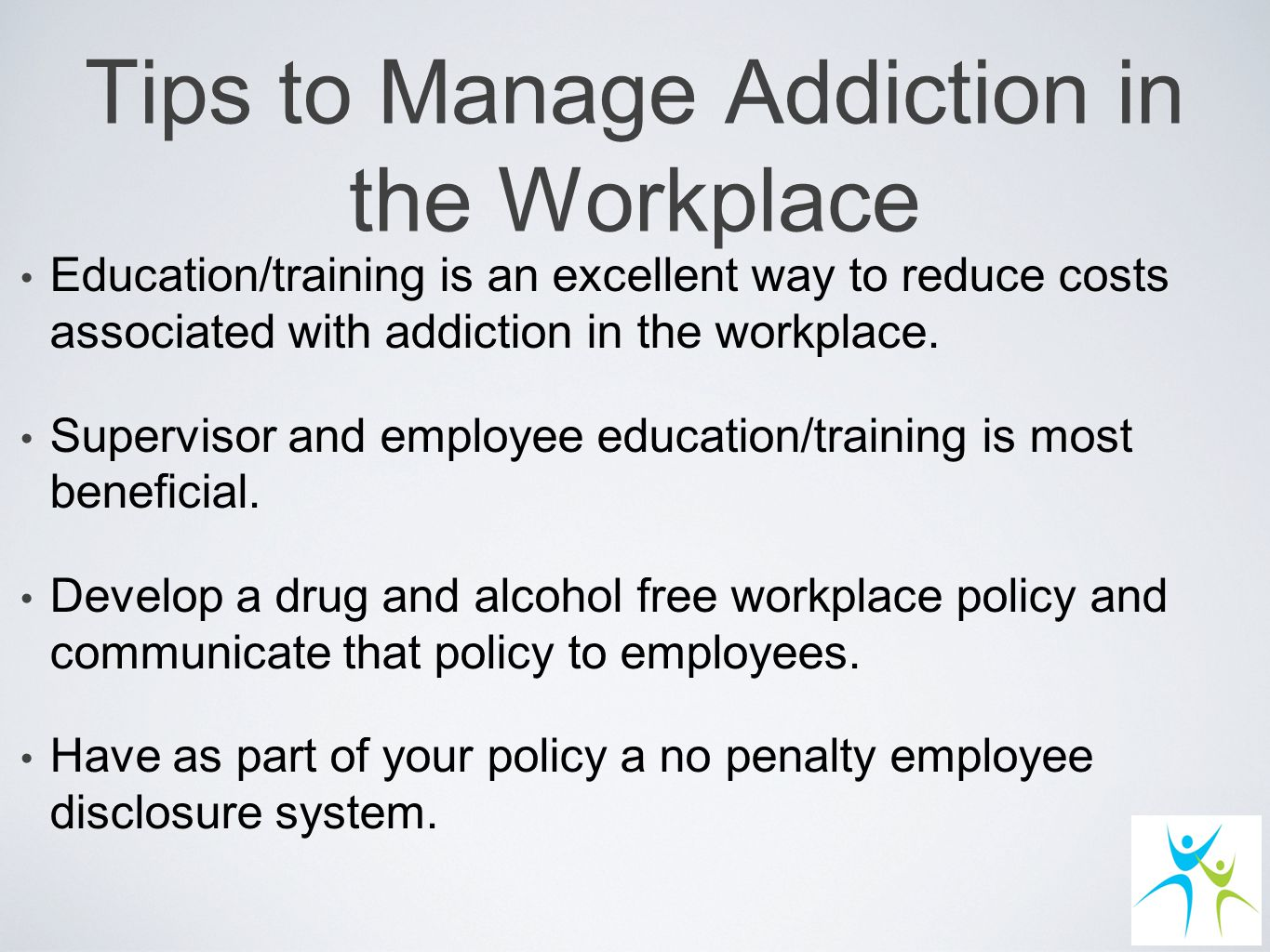 Tips to Manage Addiction in the Workplace Education/training is an excellent way to reduce costs associated with addiction in the workplace.