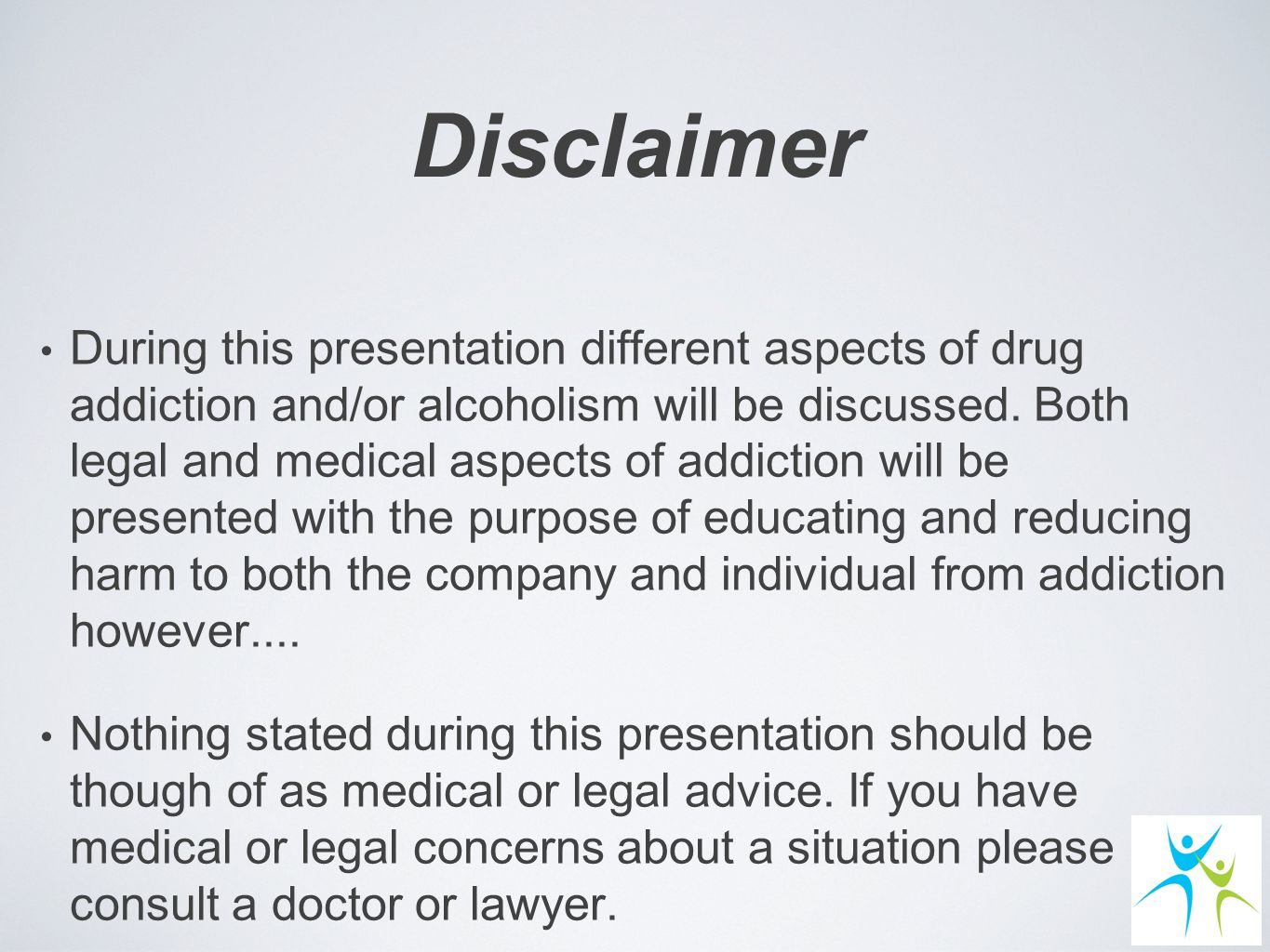 Disclaimer During this presentation different aspects of drug addiction and/or alcoholism will be discussed.