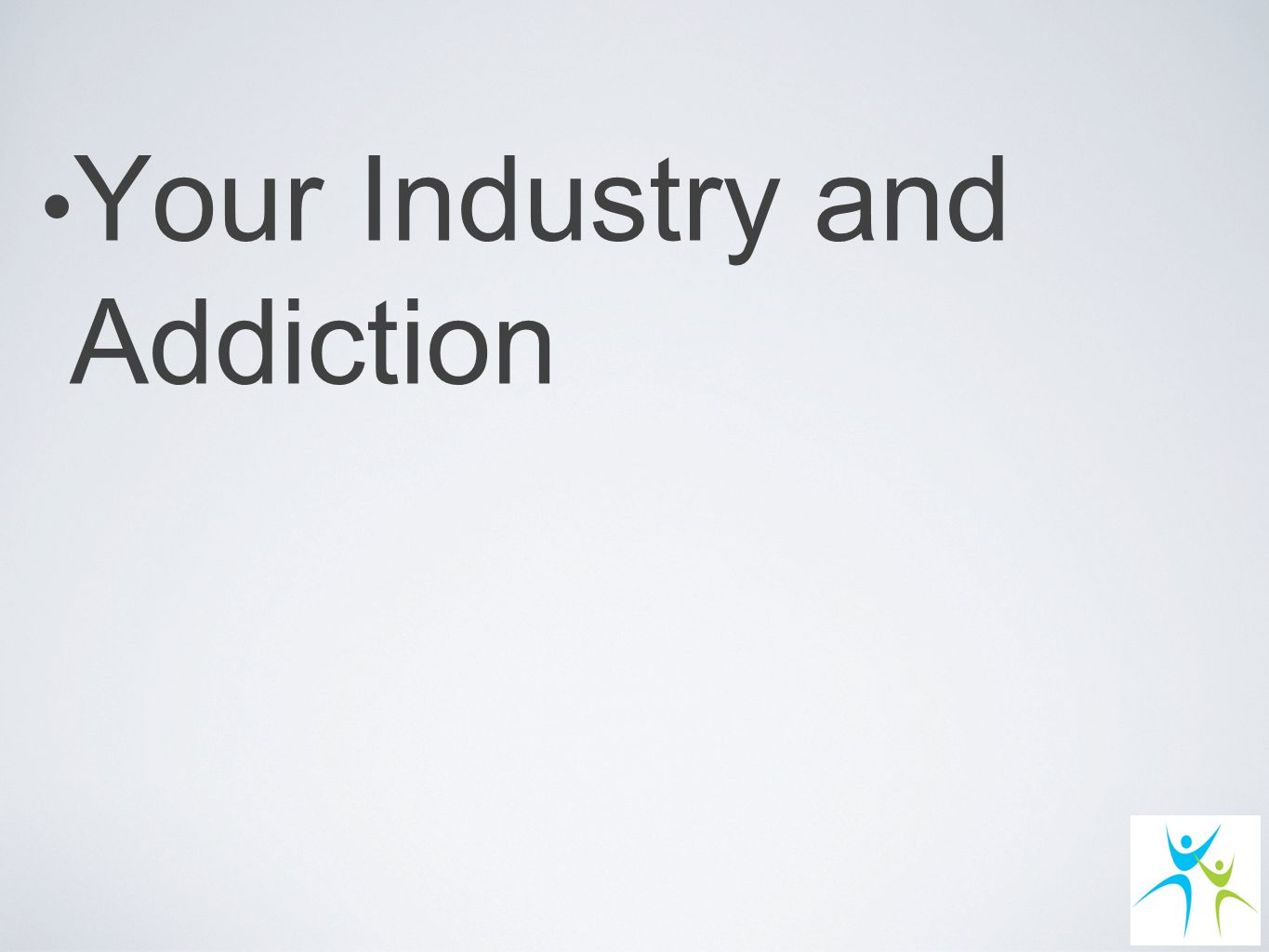 Your Industry and Addiction
