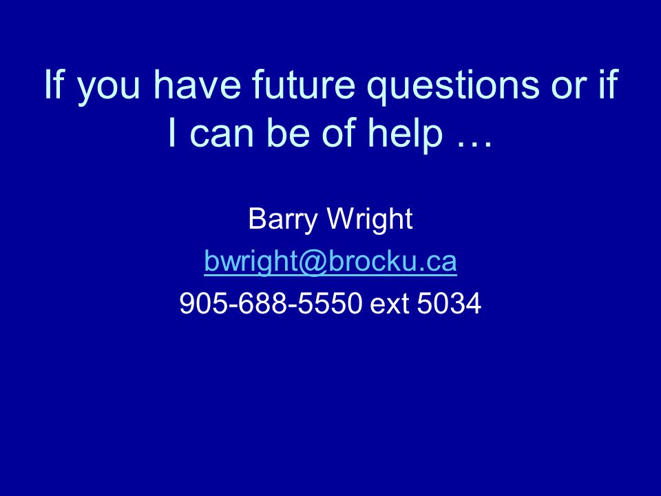 If you have future questions or if I can be of help … Barry Wright ext 5034