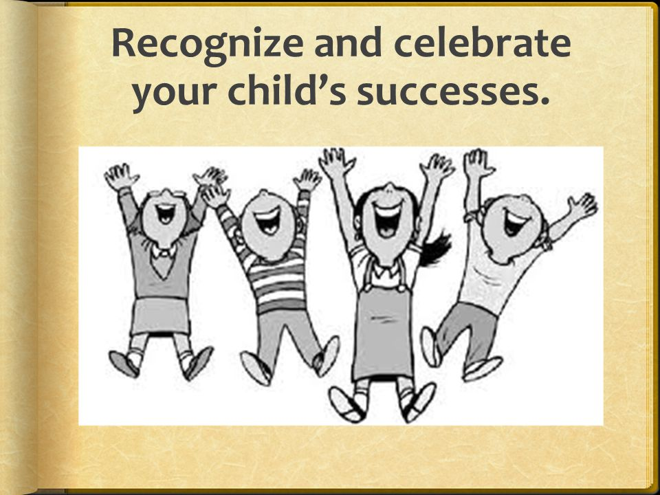 Recognize and celebrate your child's successes.