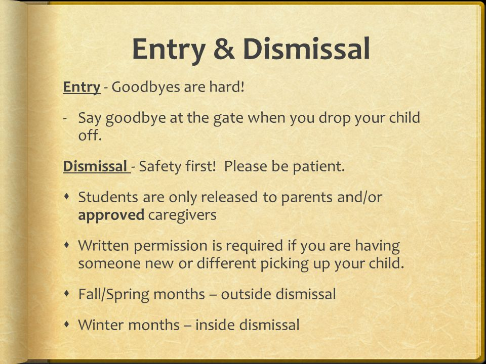 Entry & Dismissal Entry - Goodbyes are hard. -Say goodbye at the gate when you drop your child off.