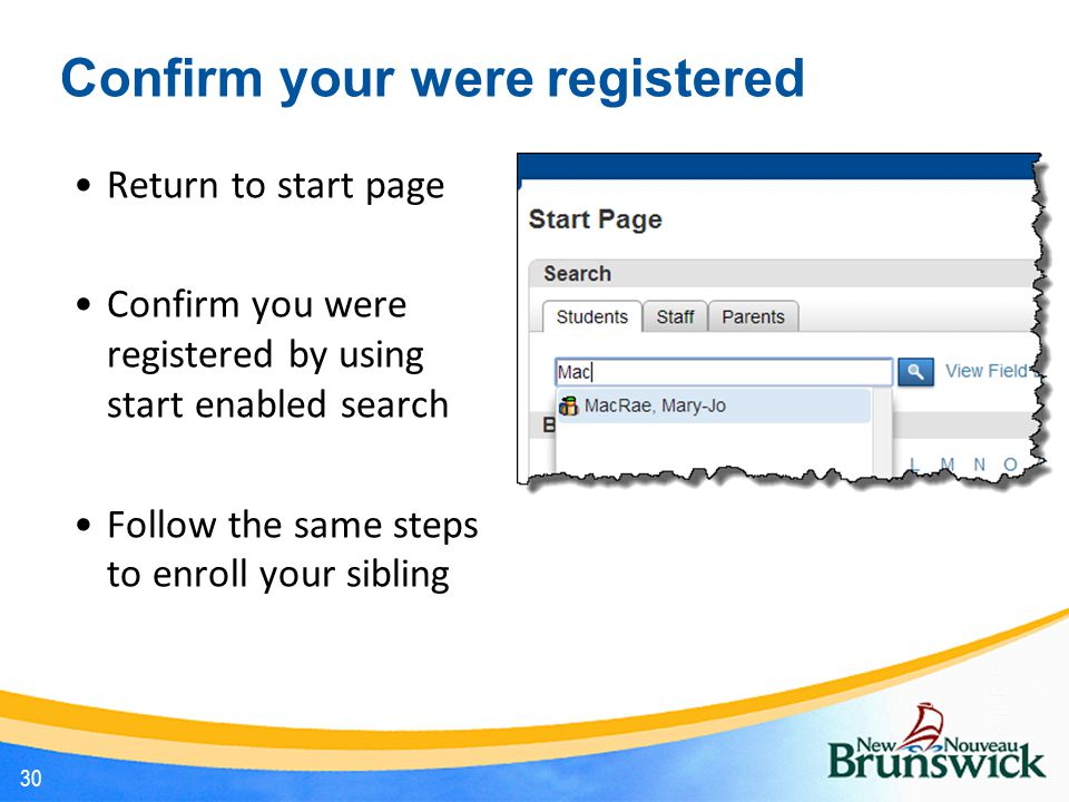 Confirm your were registered Return to start page Confirm you were registered by using start enabled search Follow the same steps to enroll your sibling 30