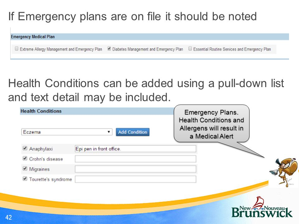 If Emergency plans are on file it should be noted Health Conditions can be added using a pull-down list and text detail may be included.