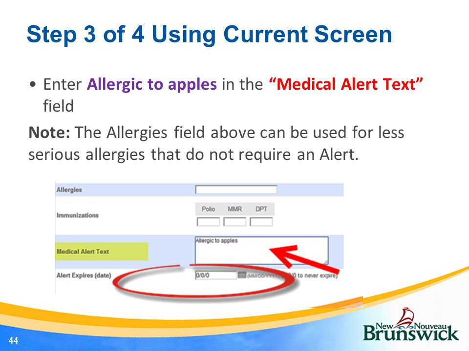 Step 3 of 4 Using Current Screen Enter Allergic to apples in the Medical Alert Text field Note: The Allergies field above can be used for less serious allergies that do not require an Alert.