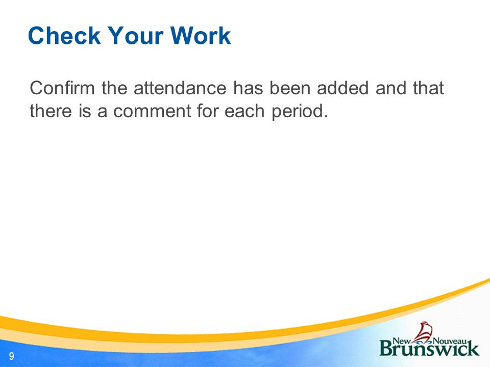 Check Your Work Confirm the attendance has been added and that there is a comment for each period.