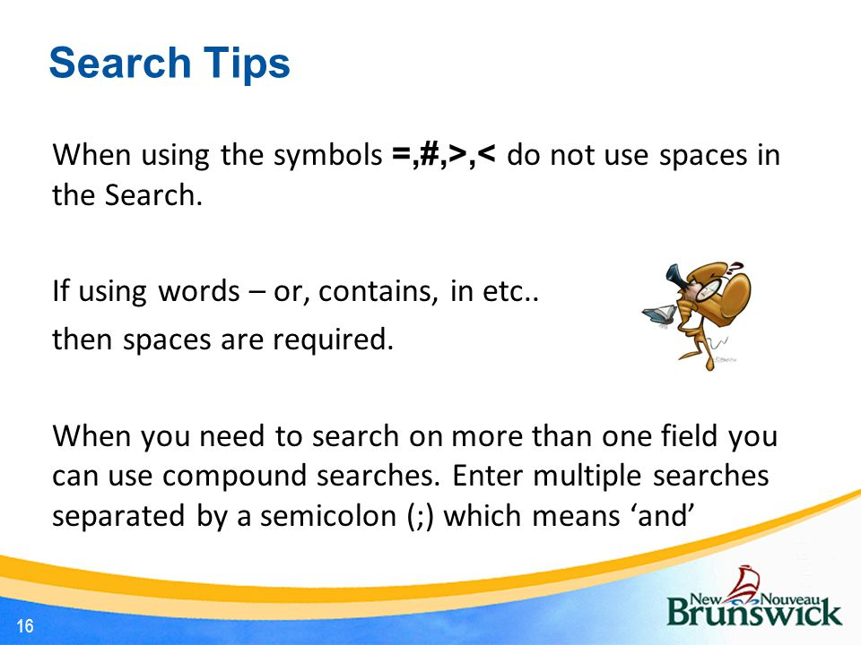 Search Tips When using the symbols =,#,>,< do not use spaces in the Search.