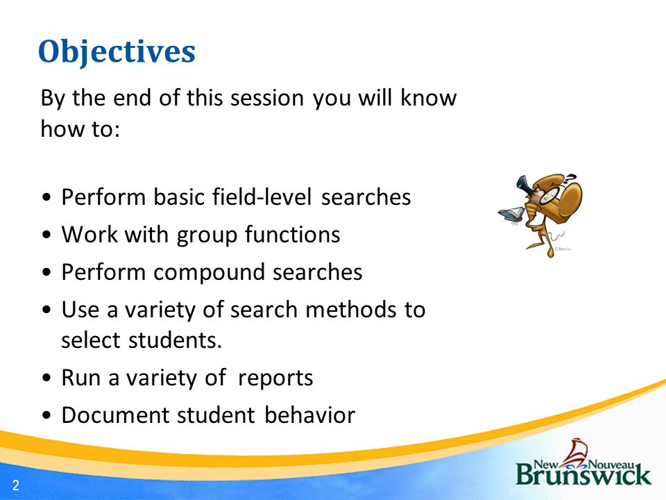 Objectives By the end of this session you will know how to: Perform basic field-level searches Work with group functions Perform compound searches Use a variety of search methods to select students.