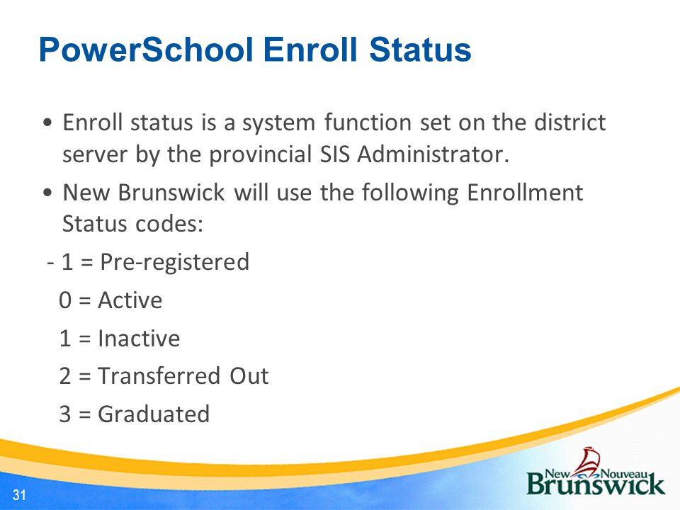 PowerSchool Enroll Status Enroll status is a system function set on the district server by the provincial SIS Administrator.