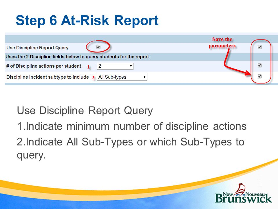 Step 6 At-Risk Report Use Discipline Report Query 1.Indicate minimum number of discipline actions 2.Indicate All Sub-Types or which Sub-Types to query.