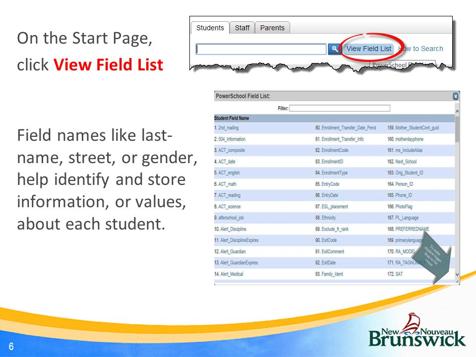 On the Start Page, click View Field List Field names like last- name, street, or gender, help identify and store information, or values, about each student.