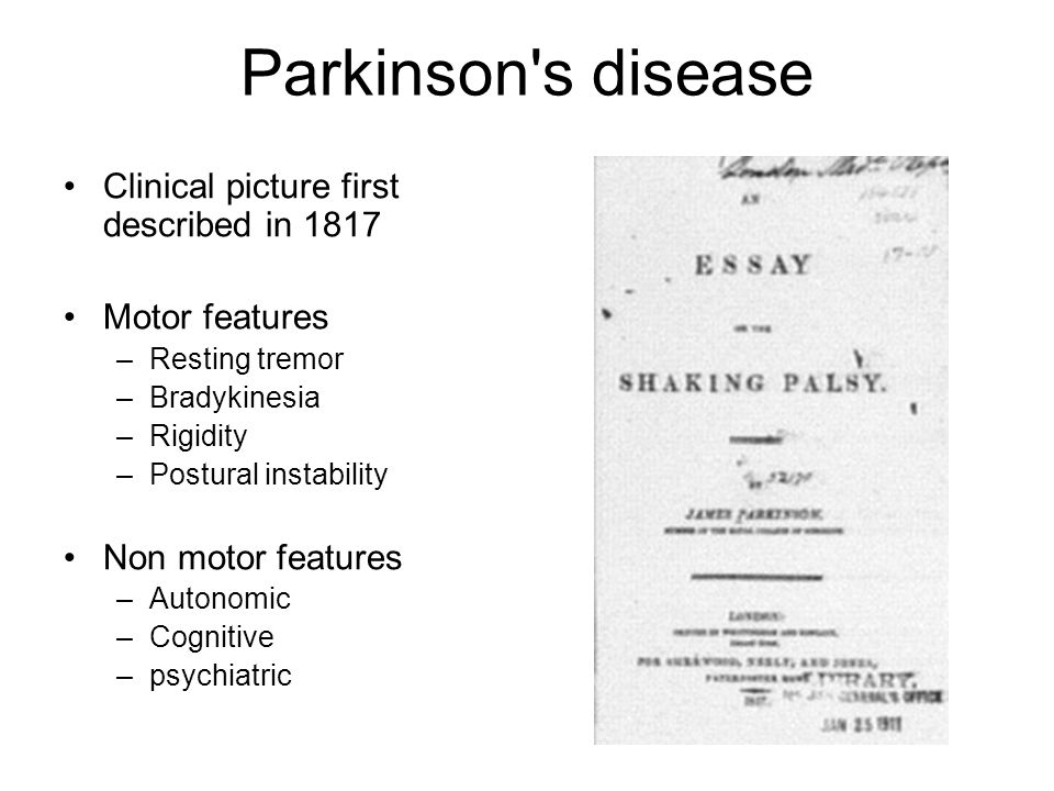 Parkinson s disease Clinical picture first described in 1817 Motor features –Resting tremor –Bradykinesia –Rigidity –Postural instability Non motor features –Autonomic –Cognitive –psychiatric
