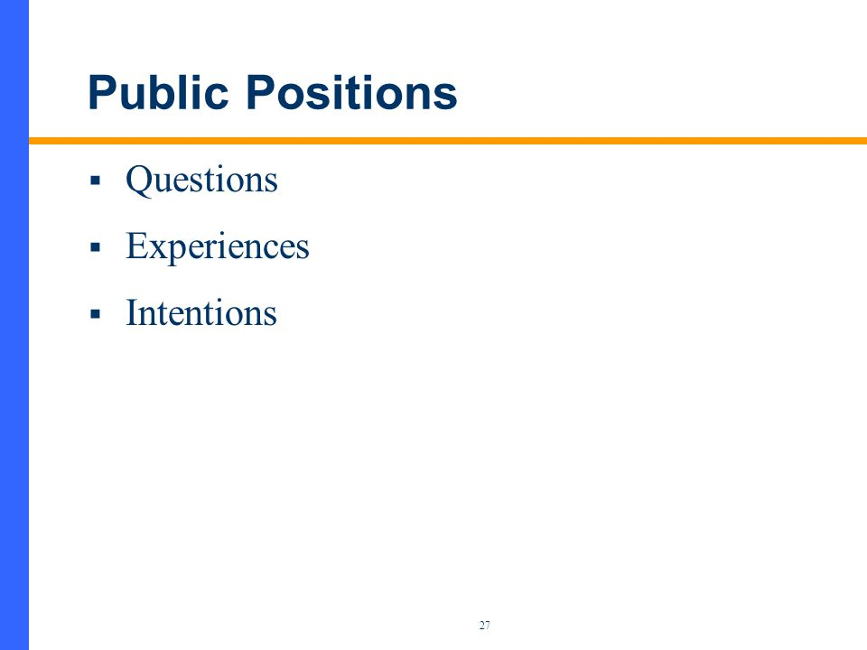 27 Public Positions  Questions  Experiences  Intentions