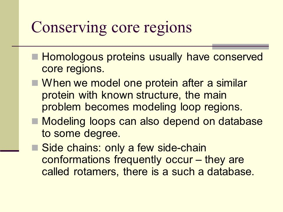 Conserving core regions Homologous proteins usually have conserved core regions.