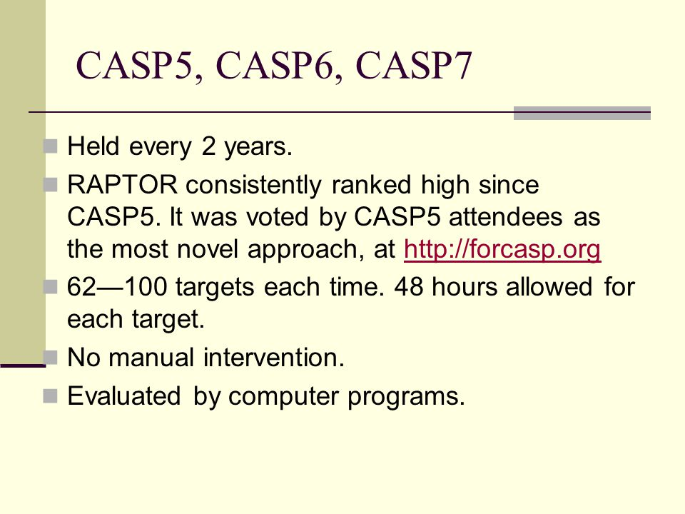 CASP5, CASP6, CASP7 Held every 2 years. RAPTOR consistently ranked high since CASP5.