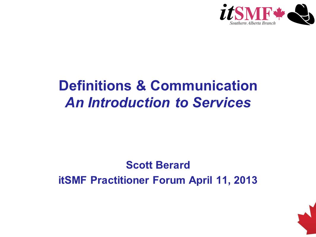 Definitions & Communication An Introduction to Services Scott Berard itSMF Practitioner Forum April 11, 2013