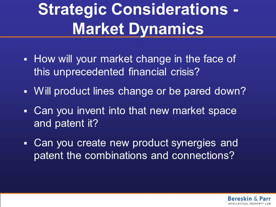 Strategic Considerations - Market Dynamics  How will your market change in the face of this unprecedented financial crisis.