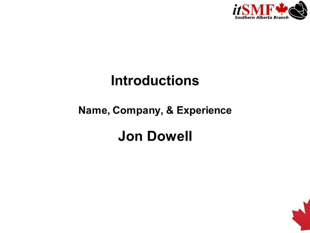Introductions Name, Company, & Experience Jon Dowell