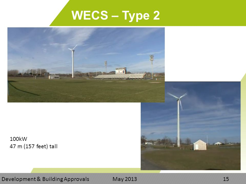 WECS – Type 2 Development & Building Approvals May kW 47 m (157 feet) tall