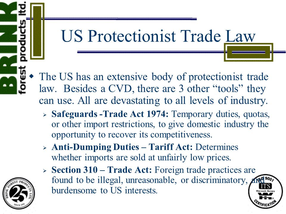 "US Protectionist Trade Law  The US has an extensive body of protectionist trade law. Besides a CVD, there are 3 other ""tools"" they can use. All are d"
